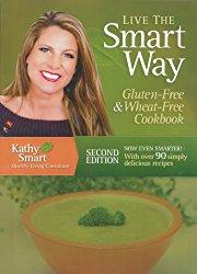 Live the Smart Way: Gluten-Free & Wheat-Free Cookbook