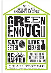 Green Enough: Eat Better, Live Cleaner, Be Happier (All Without Driving Your Family Crazy!)