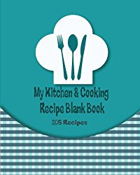 My Kitchen & Cooking Recipe Blank Book: Cookbook Journal Record Note Foodie & Bakery for chef, 105 Recipe, 8 x 10 Inches (Cute Cooking Floral) (Volume 1)