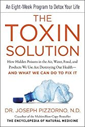 The Toxin Solution: How Hidden Poisons in the Air, Water, Food, and Products We Use Are Destroying Our Health–AND WHAT WE CAN DO TO FIX IT