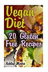 Vegan Diet: 20 Gluten Free Recipes: (Vegan Weight Loss, Vegan Recipes) (Vegan Cookbook)