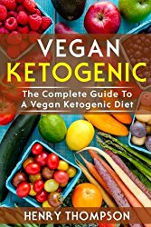 Vegan Ketogenic: The Complete Low-Carb Vegan Ketogenic Diet and Recipe Guide (Recipe plans, protien, carb, keto, keto living, healthy living, fast weight loss, weight loss, burn and lose belly fat)