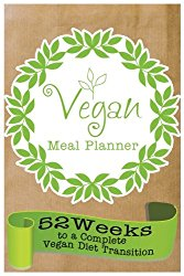 Vegan Meal Planner: The Best Vegan weekly Meal Planner 52Weeks to Complete Vegan Diet Transition(Save Money & Time)