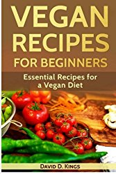 Vegan Recipes for Beginners: Essential Recipes for a Vegan Diet