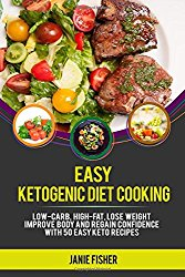Easy Ketogenic Diet Cooking: Low-Carb, High-Fat with 50 easy, delicious keto recipes to help you lose weight, improve your body and regain confidence