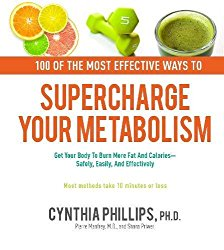 100 Ways to Supercharge Your Metabolism: Get Your Body to Burn More Fat and Calories–Safely, Easily, and Effectively