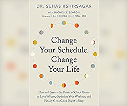 Change Your Schedule, Change Your Life: How to Harness the Power of Clock Genes to Lose Weight, Optimize Your Workout, and Finally Get a …