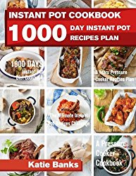 Instant Pot Cookbook: 1000 Day Instant Pot Recipes Plan: 1000 Days Instant Pot Diet Cookbook: 3 Years Pressure Cooker Recipes Plan: The Ultimate … Recipes Challenge: A Pressure Cooker Cookbook