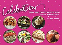 Celebrations: Fresh and Delectable Recipes, Gluten & Dairy Free Too!