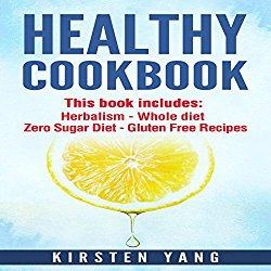 Healthy Cookbook: 4 Manucripts – Herbalism, Whole Diet, Zero Sugar Diet, Gluten Free Recipes