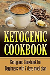 Ketogenic Cookbook: Ketogenic Cookbook for Beginners with 7 Days Meal Plan