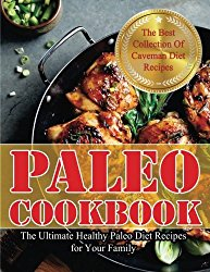 Paleo Cookbook: The Ultimate Healthy Paleo Diet Recipes for Your Family
