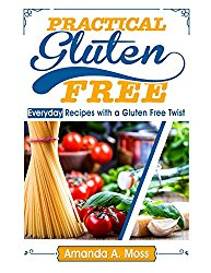 Practical Gluten Free: Everyday Recipes with a Gluten Free Twist