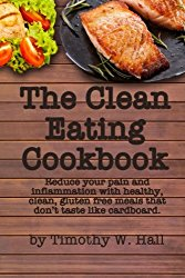 The Clean Eating Cookbook: Reduce your pain and  inflammation with healthy, clean, gluten free meals that don't taste like cardboard.