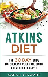 Atkins Diet: The 30 Day Guide for Shedding Weight and Living a Healthier Lifestyle