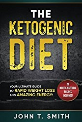 Ketogenic Diet: The Ketogenic Diet for Weight Loss: Your Ultimate Guide for Rapid Weight Loss and Amazing Energy (Ketogenic Diet, Atkins Diet, … Beginners, Intermittent Fasting) (Volume 1)