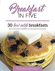 Breakfast in Five: 30 Low Carb Breakfasts. Up to 5 net carbs, 5 ingredients & 5 easy steps for every recipe. (Keto in Five)