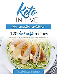 Keto in Five – The Complete Collection: 120 Low Carb Recipes. Up to 5 Net Carbs, 5 Ingredients & 5 Easy Steps for Every Recipe