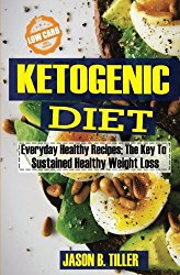 Ketogenic Diet Everyday Healthy Recipes: The Key To Sustained Healthy Weight Loss