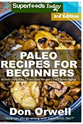 Paleo Recipes for Beginners: 200+ Recipes of Quick & Easy Cooking, Paleo Cookbook for Beginners,Gluten Free Cooking, Wheat Free, Paleo Cooking for … Diet,Antioxidants & Phytochemical (Volume 3)