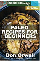 Paleo Recipes for Beginners: 210+ Recipes of Quick & Easy Cooking, Paleo Cookbook for Beginners,Gluten Free Cooking, Wheat Free, Paleo Cooking for … Diet,Antioxidants & Phytochemical (Volume 4)