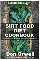 Sirt Food Diet Cookbook: 60+ Sirt Food Diet Recipes, Gluten Free Cooking, Wheat Free, Whole Foods Diet,Antioxidants & Phytochemicals (Volume 1)