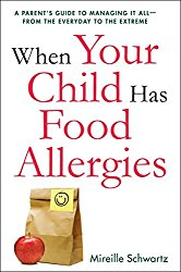 When Your Child Has Food Allergies: A Parent's Guide to Managing It All – From the Everyday to the Extreme