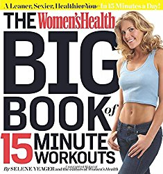 The Women's Health Big Book of 15-Minute Workouts: A Leaner, Sexier, Healthier You–In 15 Minutes a Day!