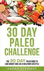 30 Day Paleo Challenge: The 30 Day Paleo Guide to Lose Weight and Live a Healthier Lifestyle (30 Day Challenge)