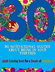 30 Motivational Quotes About Being In Your Thirties Adult Coloring Book: For an Inspirational Decade (Adult Coloring Books) (Volume 9)
