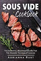 Sous Vide Cookbook: The Essential Beginner's Guide For The Modern Technique Cooking
