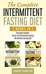 The Complete Intermittent Fasting Diet: 2 Books in 1 – The Art of Intermittent Fasting & The Ultimate Fasting Diet
