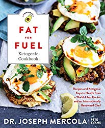 Fat for Fuel Ketogenic Cookbook: Recipes and Ketogenic Keys to Health from a World-Class Doctor and an Internationally Renowned Chef