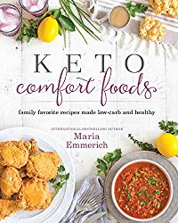 Keto Comfort Foods: Family Favorite Recipes Made Low-Carb and Healthy