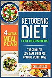 Ketogenic Diet for Beginners: The Complete Low-Carb Guide for Optimal Weight Loss. 4-Weeks Keto Meal Plan.