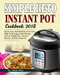 Simple Keto Instant Pot Cookbook 2018: Quick, Easy and Delicious Low Carb High Fat Ketogenic Diet Recipes to Lose Weight Fast, Prevent Disease, and Be … Diet Instant Pot Pressure Cooker Cookbook)