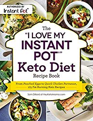 """The """"I Love My Instant Pot"""" Keto Diet Recipe Book: From Poached Eggs to Quick Chicken Parmesan, 175 Fat-Burning Keto Recipes (""""I Love My"""" Series)"""