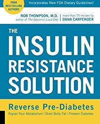The Insulin Resistance Solution: Reverse Pre-Diabetes, Repair Your Metabolism, Shed Belly Fat, and Prevent Diabetes – with more than 75 recipes by Dana Carpender
