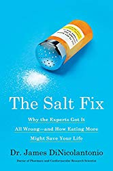 The Salt Fix: Why the Experts Got It All Wrong–and How Eating More Might Save Your Life
