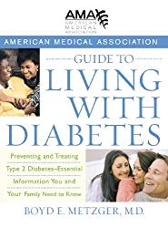 American Medical Association Guide to Living with Diabetes: Preventing and Treating Type 2 Diabetes – Essential Information You and Your Family Need to Know