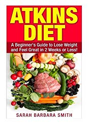 Atkins Diet: A Beginner's Guide to Lose Weight and Feel Great in 2 Weeks! (SBS HEALTH SERIES) (Volume 1)