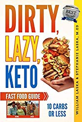 DIRTY, LAZY, KETO Fast Food Guide: 10 Carbs or Less: Ketogenic Diet, Low Carb Choices for Beginners – Wanting Weight Loss Without Owning An Instant Pot or Keto Cookbook