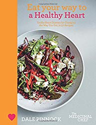 Eat Your Way to a Healthy Heart: Tackle Heart Disease by Changing the Way You Eat, in 50 Recipes (The Medicinal Chef)