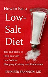 How to Eat a Low-Salt Diet: Tips and Tricks to Help You with Low-Sodium Shopping, Cooking, and Restaurants