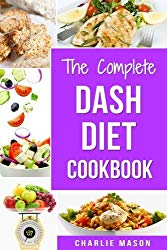 The Complete Dash Diet Books: Dash Diet Recipes Dash Diet Action Plan Book American Heart Association (dash diet cookbook dash diet weight loss … dash diet younger you dash diet action)