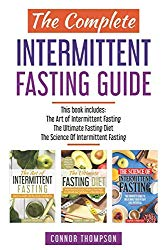 The Complete Intermittent Fasting Guide: Includes The Art of Intermittent Fasting, The Ultimate Fasting Diet & The Science of Intermittent Fasting