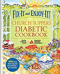 Fix-It and Enjoy-It! Church Suppers Diabetic Cookbook: 500 Great Stove-Top And Oven Recipes– For Everyone!