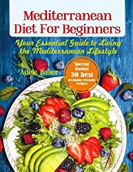 Mediterranean Diet for Beginners: Your Essential Guide to Living the Mediterranean Lifestyle (Mediterranean Diet, Mediterranean Diet Cookbook, Mediterranean Diet Recipes)