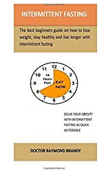 Intermittent Fasting: The best beginners guide on how to lose weight, stay healthy and live longer with intermittent fasting