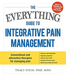 The Everything Guide To Integrative Pain Management: Conventional and Alternative Therapies for Managing Pain – Discover New Treatments, Regulate … Stress, and Nurture Your Body and Mind